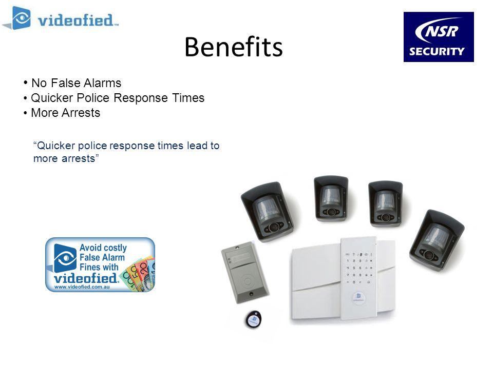 Benefits No False Alarms Quicker Police Response Times More Arrests Quicker police response times lead to more arrests