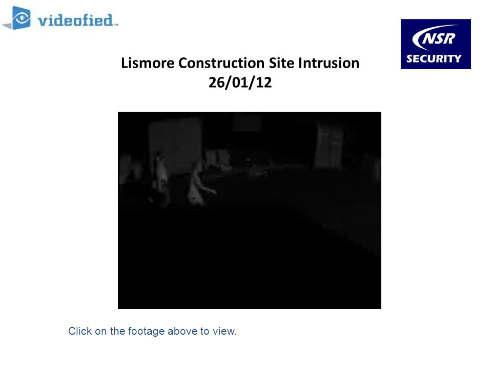Lismore Construction Site Intrusion 26/01/12 Click on the footage above to view.