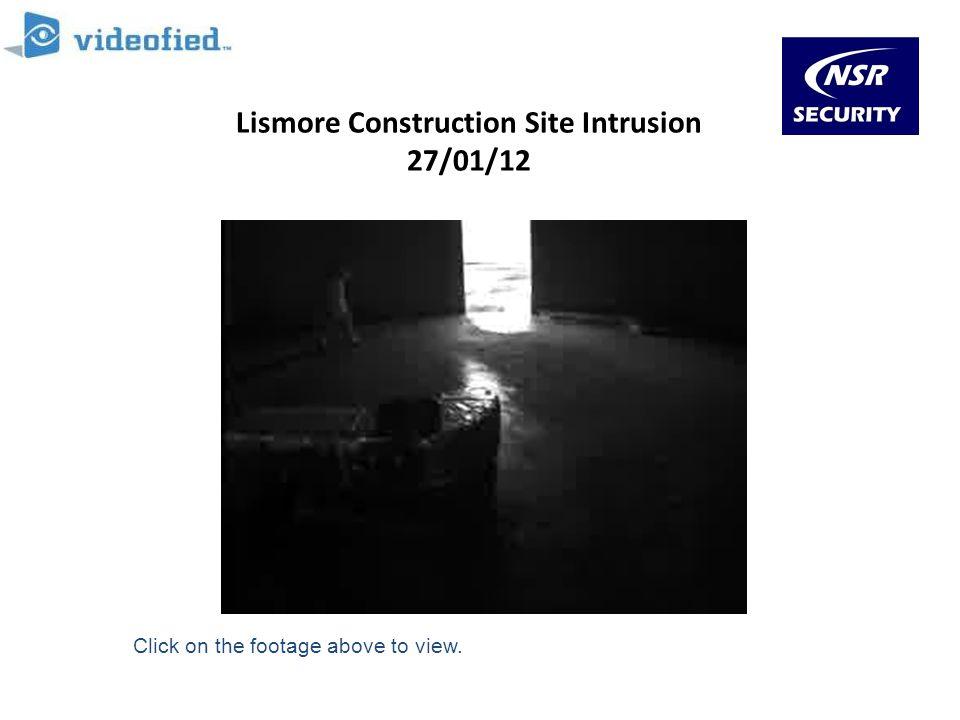 Lismore Construction Site Intrusion 27/01/12 Click on the footage above to view.
