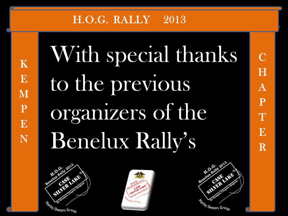 With special thanks to the previous organizers of the Benelux Rallys H.O.G. RALLY 2013