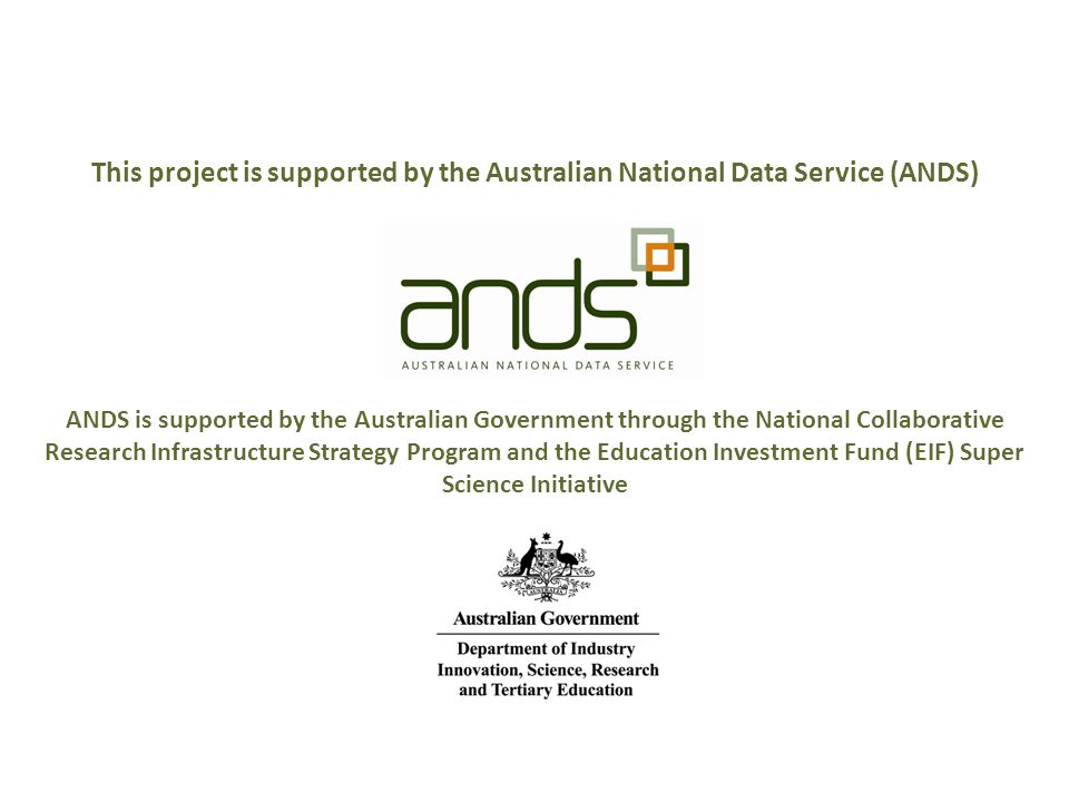 This project is supported by the Australian National Data Service (ANDS) ANDS is supported by the Australian Government through the National Collabora