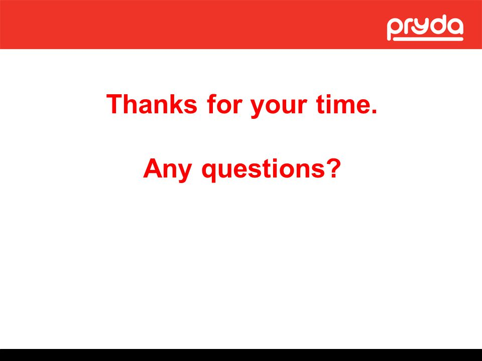 Thanks for your time. Any questions?
