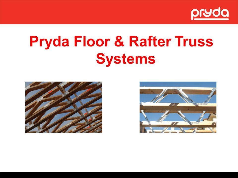 Product Description Timber Web - Pryda Longreach or; Galvanised Steel Web - Pryda Span Open Web Design High Performance Floor & Rafter Trusses