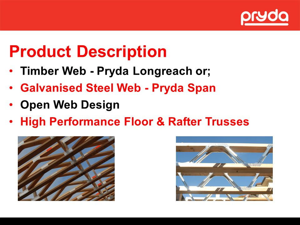 Fabricator identified opportunity to supply a floor truss system Demonstration of construction simplicity via: easy-to-read documentation full scale model on factory floor Benefits of the Pryda Span floor truss system: 1.