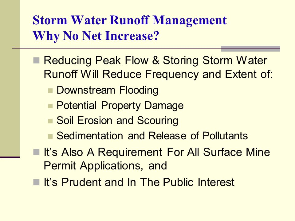 Storm Water Runoff Management Why No Net Increase? Reducing Peak Flow & Storing Storm Water Runoff Will Reduce Frequency and Extent of: Downstream Flo