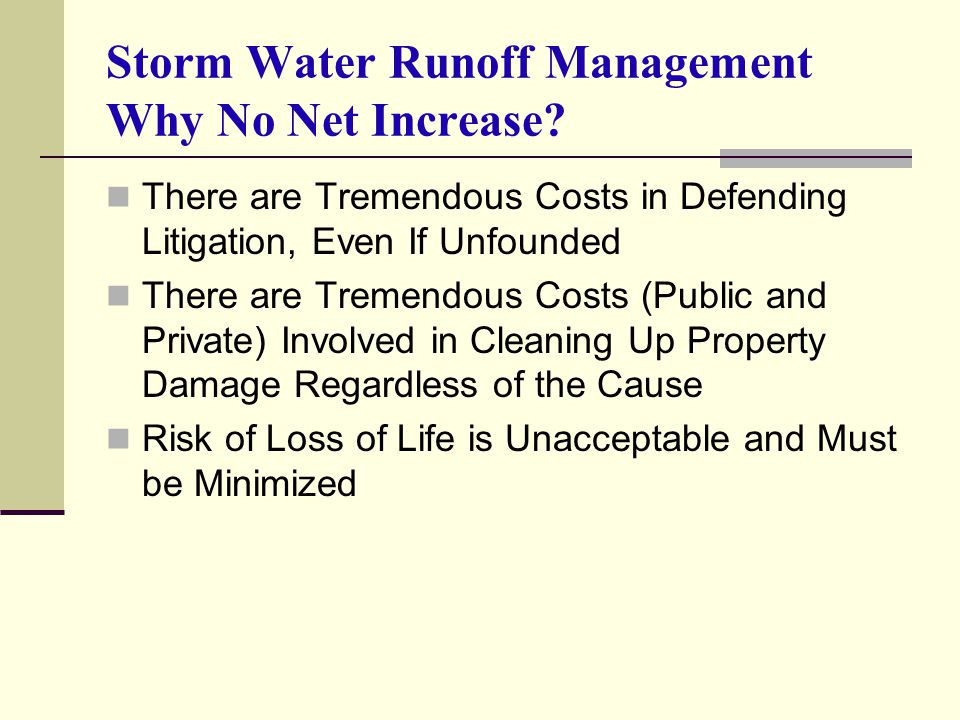 Storm Water Runoff Management Why No Net Increase? There are Tremendous Costs in Defending Litigation, Even If Unfounded There are Tremendous Costs (P