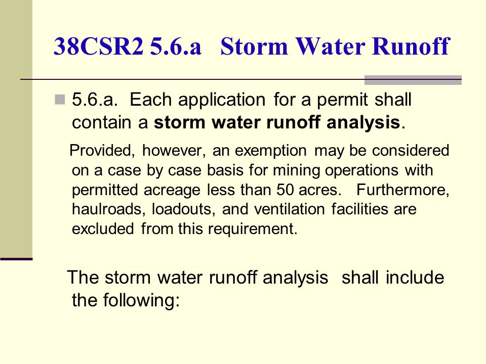 38CSR2 5.6.a Storm Water Runoff 5.6.a. Each application for a permit shall contain a storm water runoff analysis. Provided, however, an exemption may