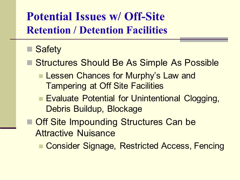 Potential Issues w/ Off-Site Retention / Detention Facilities Safety Structures Should Be As Simple As Possible Lessen Chances for Murphys Law and Tam