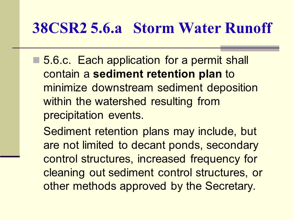 38CSR2 5.6.a Storm Water Runoff 5.6.c. Each application for a permit shall contain a sediment retention plan to minimize downstream sediment depositio