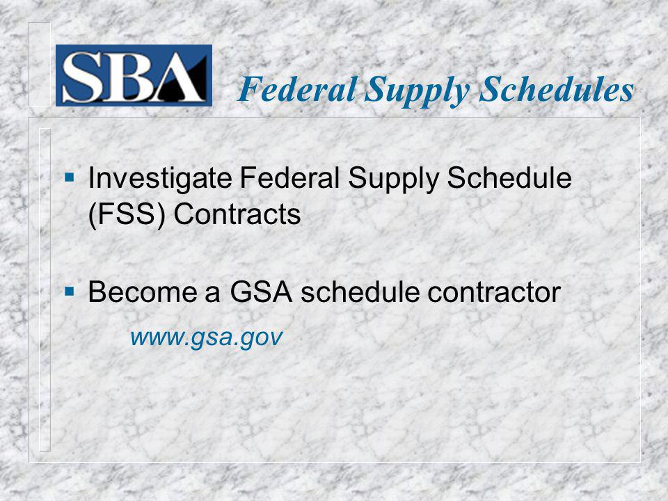 Federal Supply Schedules Investigate Federal Supply Schedule (FSS) Contracts Become a GSA schedule contractor www.gsa.gov