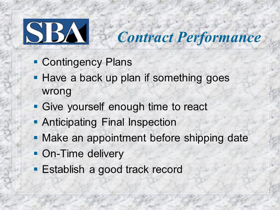 Contingency Plans Have a back up plan if something goes wrong Give yourself enough time to react Anticipating Final Inspection Make an appointment before shipping date On-Time delivery Establish a good track record Contract Performance