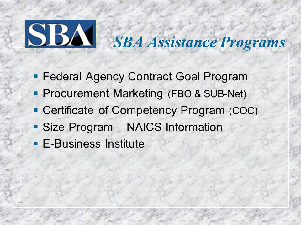 Federal Agency Contract Goal Program Procurement Marketing (FBO & SUB-Net) Certificate of Competency Program (COC) Size Program – NAICS Information E-
