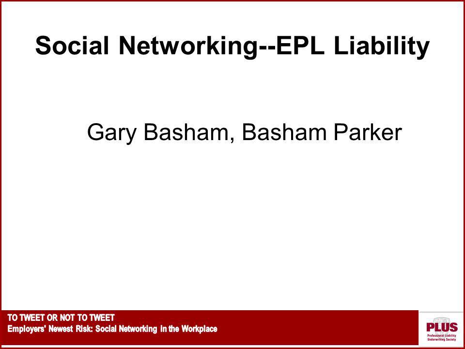 Social Networking--EPL Liability Gary Basham, Basham Parker