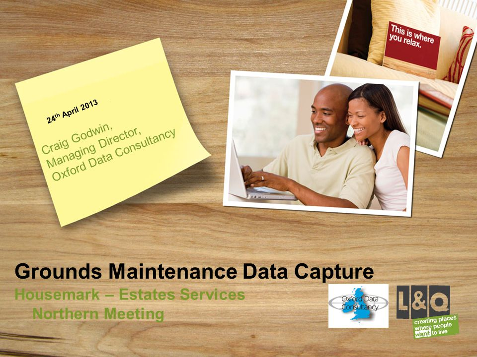 Grounds Maintenance Data Capture Housemark – Estates Services Northern Meeting 24 th April 2013 Craig Godwin, Managing Director, Oxford Data Consultan
