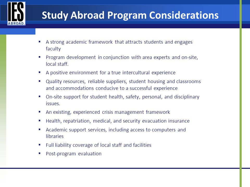 Study Abroad Program Considerations A strong academic framework that attracts students and engages faculty Program development in conjunction with area experts and on-site, local staff.