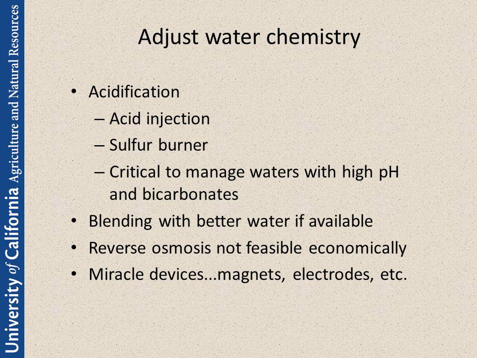 Adjust water chemistry Acidification – Acid injection – Sulfur burner – Critical to manage waters with high pH and bicarbonates Blending with better w