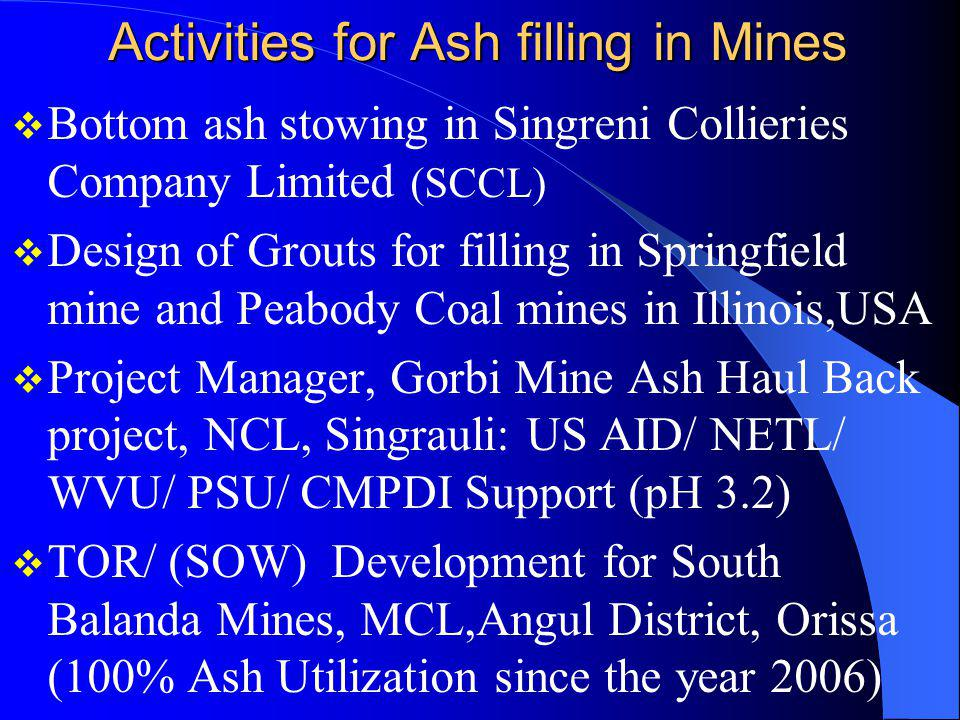 Activities for Ash filling in Mines Bottom ash stowing in Singreni Collieries Company Limited (SCCL) Design of Grouts for filling in Springfield mine