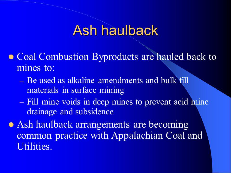 Ash haulback Coal Combustion Byproducts are hauled back to mines to: – Be used as alkaline amendments and bulk fill materials in surface mining – Fill