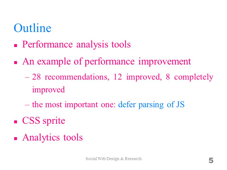 Outline Performance analysis tools An example of performance improvement –28 recommendations, 12 improved, 8 completely improved –the most important o