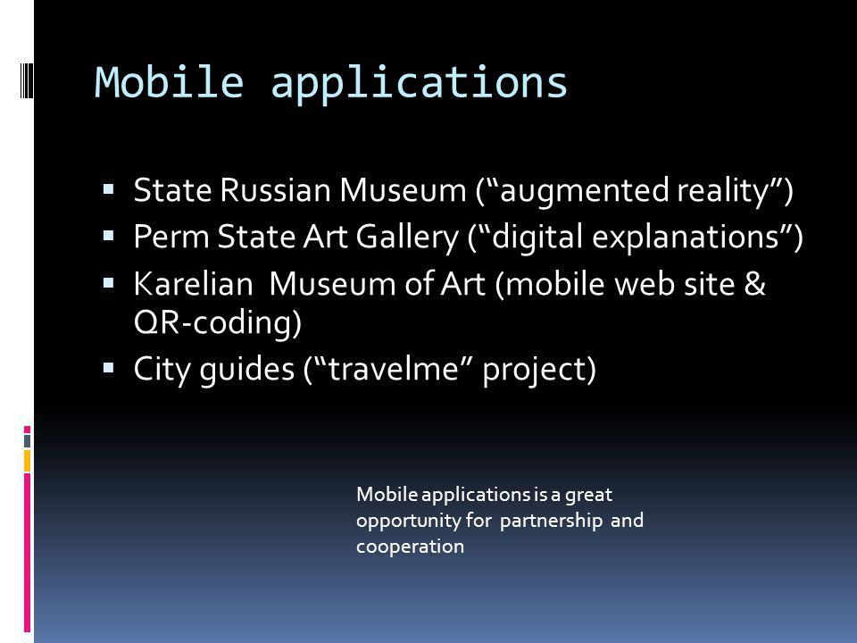 Mobile applications State Russian Museum (augmented reality) Perm State Art Gallery (digital explanations) Karelian Museum of Art (mobile web site & Q