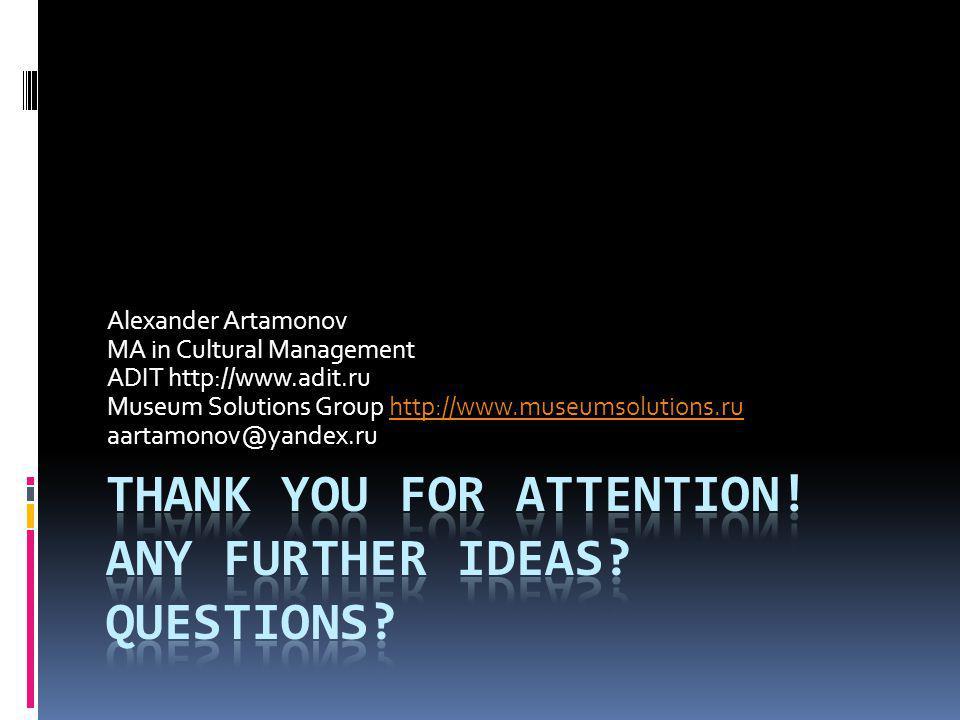 Alexander Artamonov MA in Cultural Management ADIT http://www.adit.ru Museum Solutions Group http://www.museumsolutions.ruhttp://www.museumsolutions.r