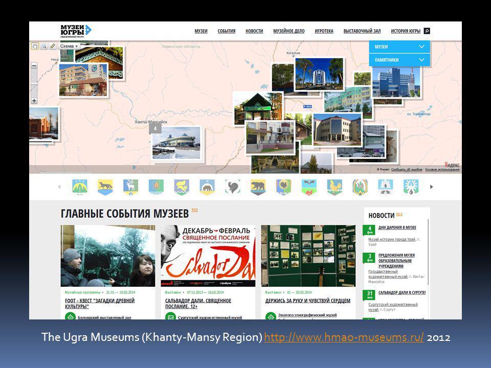 The Ugra Museums (Khanty-Mansy Region) http://www.hmao-museums.ru/ 2012http://www.hmao-museums.ru/