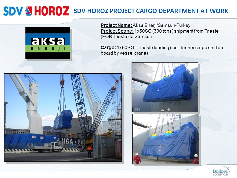 SDV HOROZ PROJECT CARGO DEPARTMENT AT WORK Project Name: Aksa Enerji/Samsun-Turkey II Project Scope: 1x50SG (300 tons) shipment from Trieste (FOB Trie