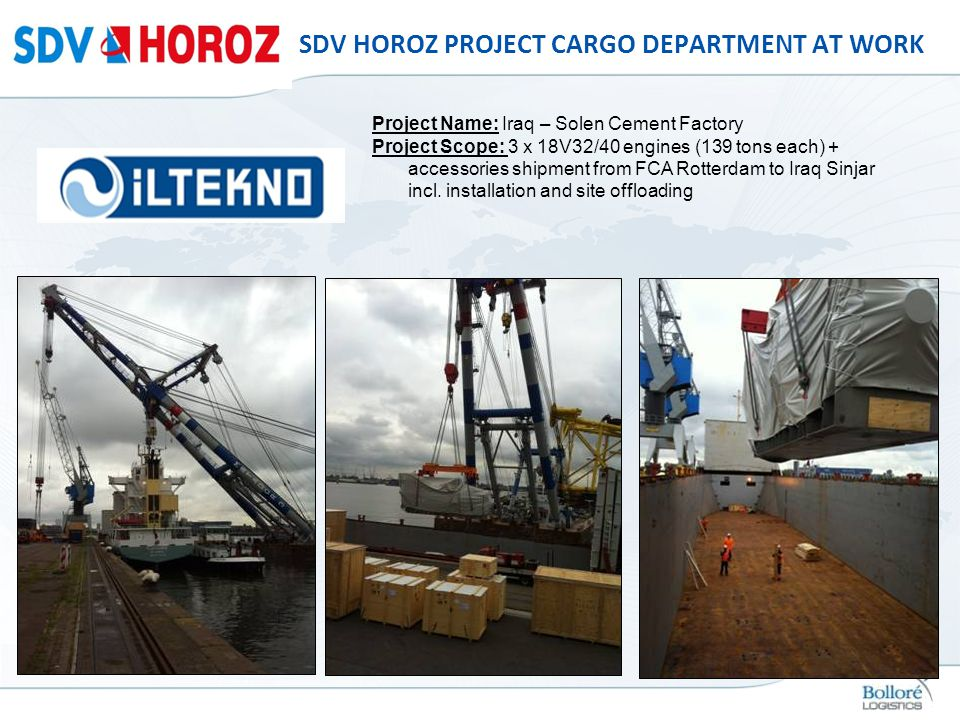 SDV HOROZ PROJECT CARGO DEPARTMENT AT WORK Project Name: Iraq – Solen Cement Factory Project Scope: 3 x 18V32/40 engines (139 tons each) + accessories