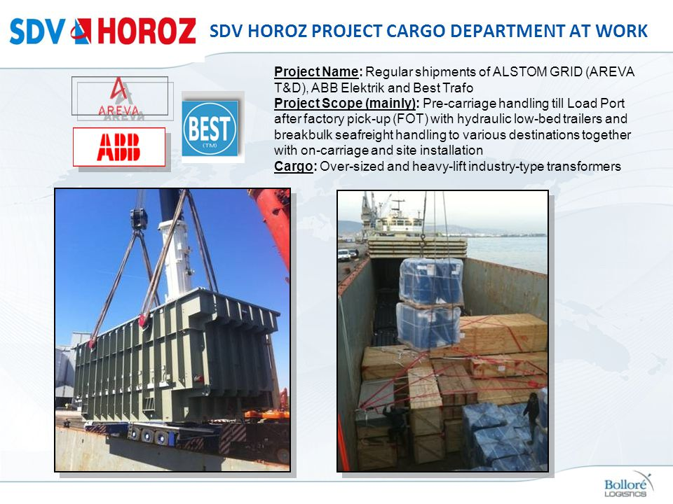 SDV HOROZ PROJECT CARGO DEPARTMENT AT WORK Project Name: Regular shipments of ALSTOM GRID (AREVA T&D), ABB Elektrik and Best Trafo Project Scope (main
