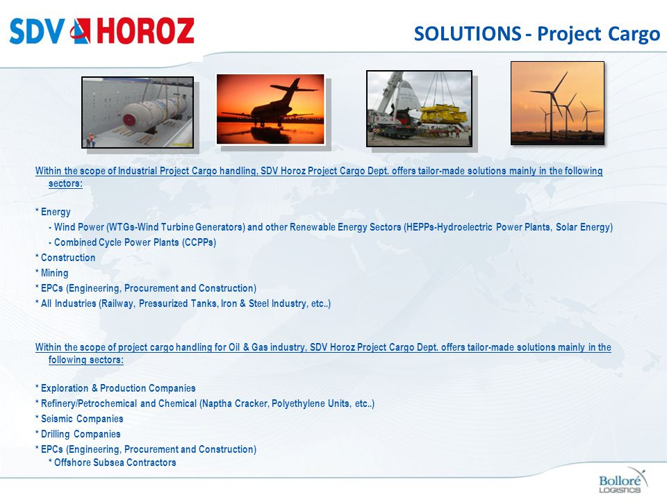SOLUTIONS - Project Cargo Within the scope of Industrial Project Cargo handling, SDV Horoz Project Cargo Dept. offers tailor-made solutions mainly in