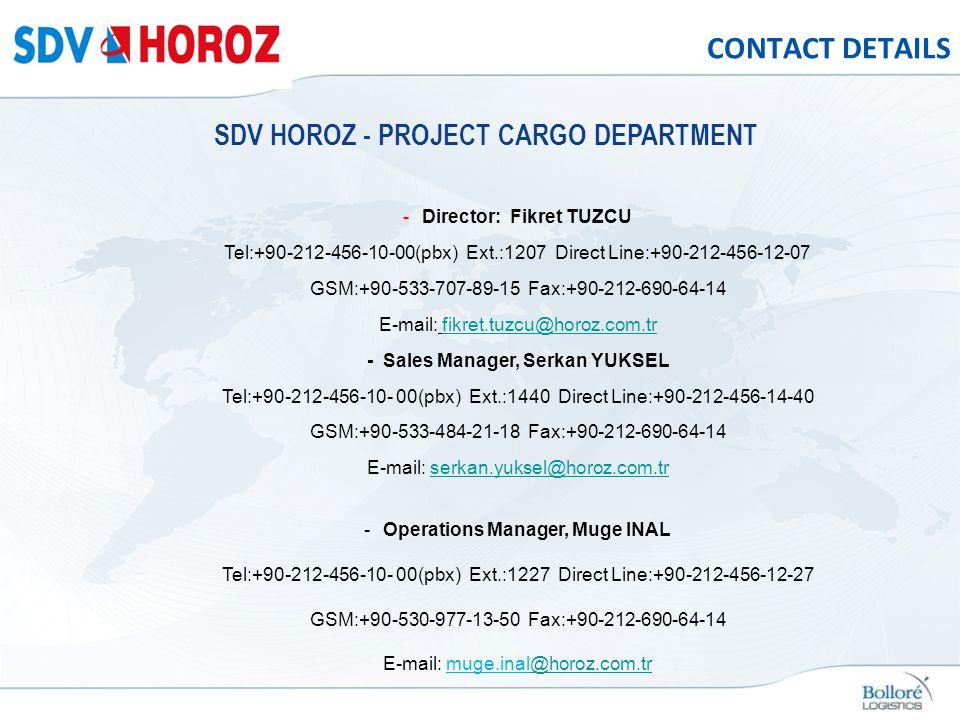 CONTACT DETAILS SDV HOROZ - PROJECT CARGO DEPARTMENT -Director: Fikret TUZCU Tel:+90-212-456-10-00(pbx) Ext.:1207 Direct Line:+90-212-456-12-07 GSM:+9