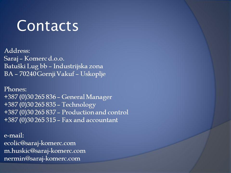 Contacts Address: Saraj – Komerc d.o.o. Batuški Lug bb – Industrijska zona BA – 70240 Gornji Vakuf – Uskoplje Phones: +387 (0)30 265 836 – General Man