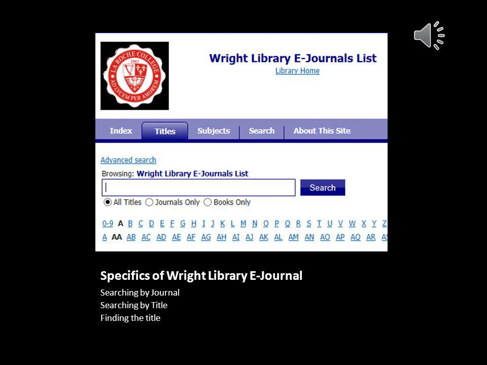 Wright Library Full Text Journals For a list of all the Full- Index Journals you can click This will give you the a complete list of all online journa