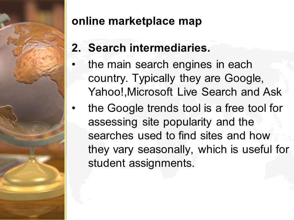 online marketplace map 2.Search intermediaries. the main search engines in each country. Typically they are Google, Yahoo!,Microsoft Live Search and A