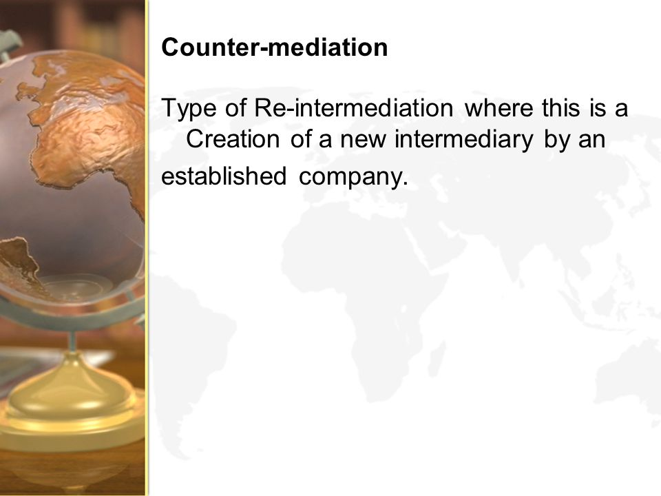 Counter-mediation Type of Re-intermediation where this is a Creation of a new intermediary by an established company.
