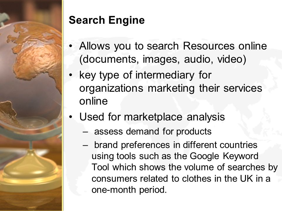Search Engine Allows you to search Resources online (documents, images, audio, video) key type of intermediary for organizations marketing their servi