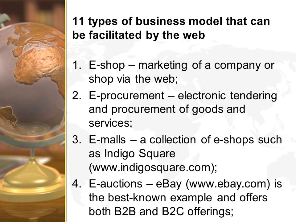 11 types of business model that can be facilitated by the web 1.E-shop – marketing of a company or shop via the web; 2.E-procurement – electronic tend