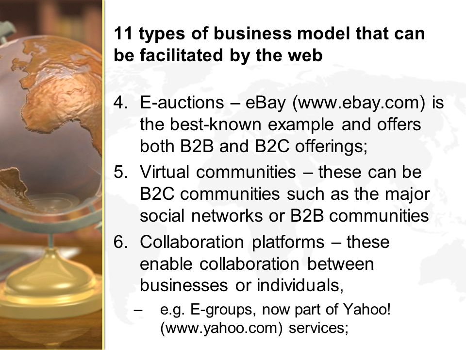 11 types of business model that can be facilitated by the web 4.E-auctions – eBay (www.ebay.com) is the best-known example and offers both B2B and B2C