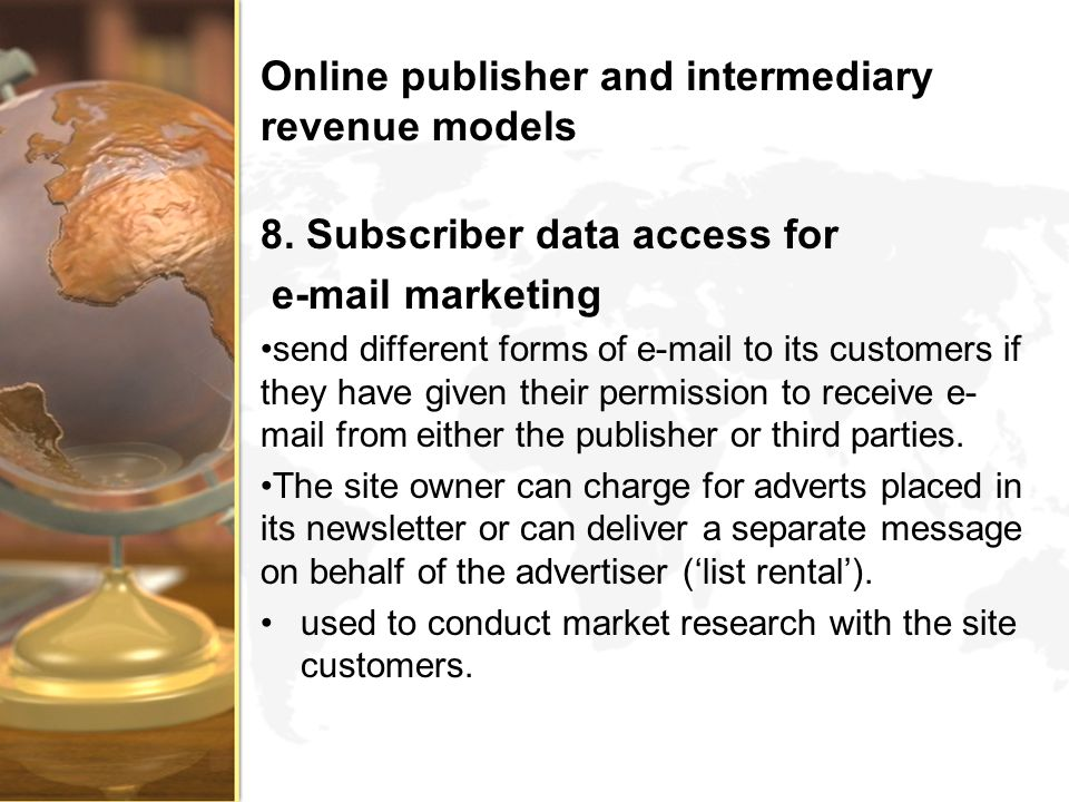 Online publisher and intermediary revenue models 8. Subscriber data access for e-mail marketing send different forms of e-mail to its customers if the