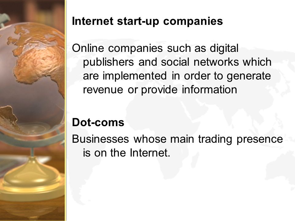 Internet start-up companies Online companies such as digital publishers and social networks which are implemented in order to generate revenue or prov