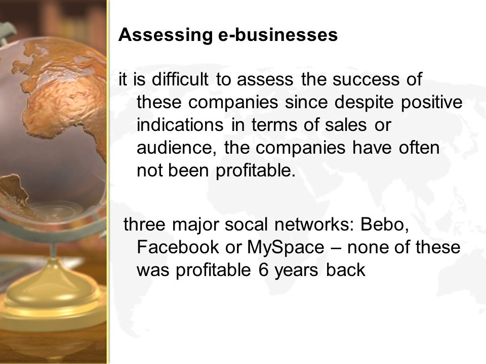 Assessing e-businesses it is difficult to assess the success of these companies since despite positive indications in terms of sales or audience, the