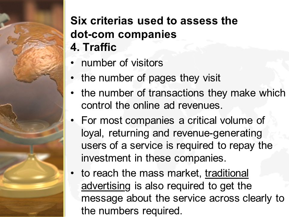 Six criterias used to assess the dot-com companies 4. Traffic number of visitors the number of pages they visit the number of transactions they make w