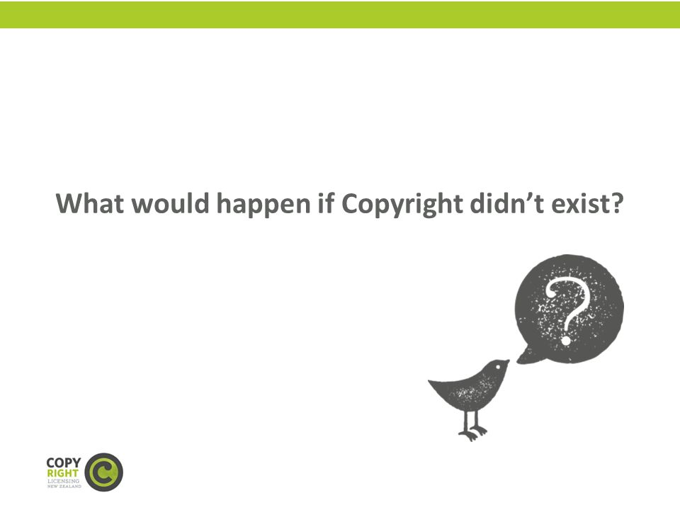 What would happen if Copyright didnt exist