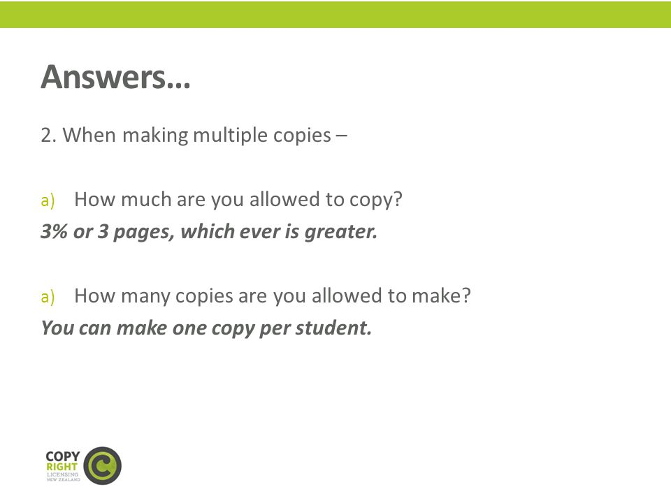 Answers… 2. When making multiple copies – a) How much are you allowed to copy.