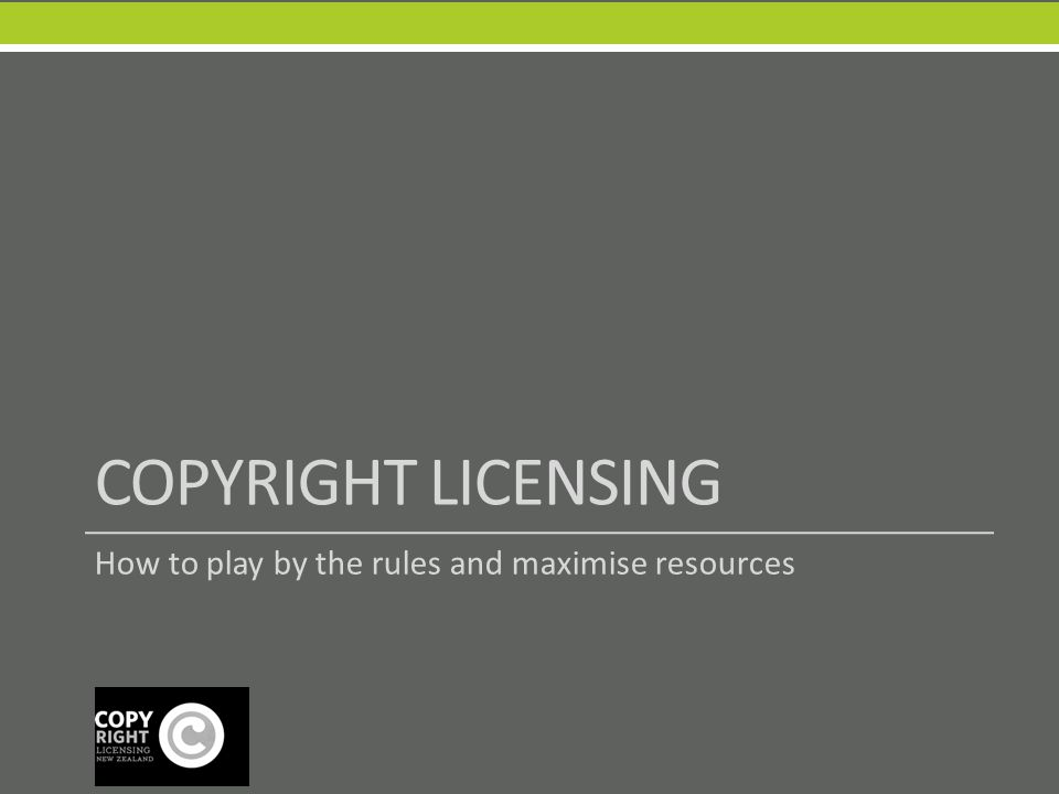 COPYRIGHT LICENSING How to play by the rules and maximise resources