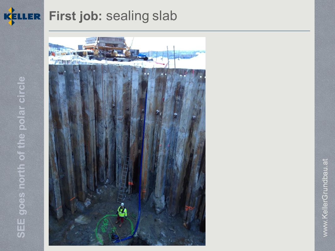 SEE goes north of the polar circle First job: sealing slab www.KellerGrundbau.at