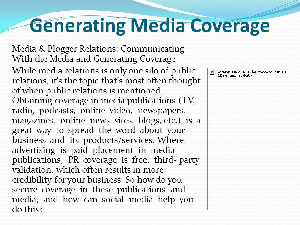 Generating Media Coverage Media & Blogger Relations: Communicating With the Media and Generating Coverage While media relations is only one silo of pu