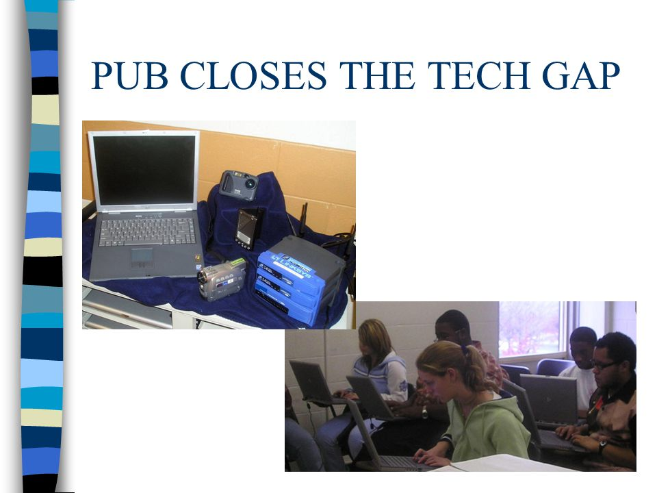 PUB CLOSES THE TECH GAP
