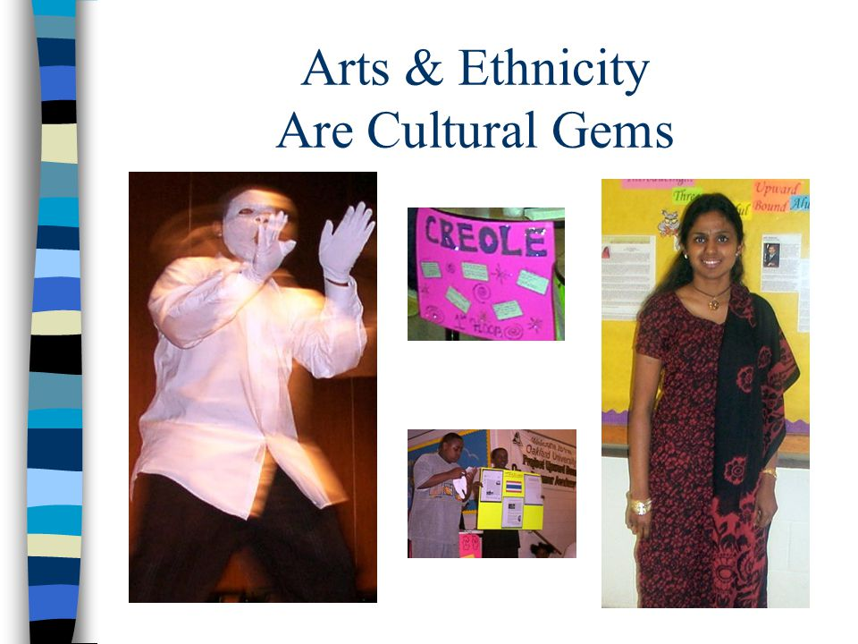 Arts & Ethnicity Are Cultural Gems