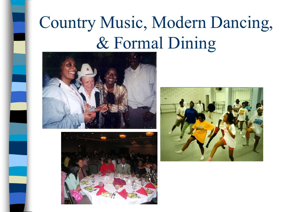Country Music, Modern Dancing, & Formal Dining
